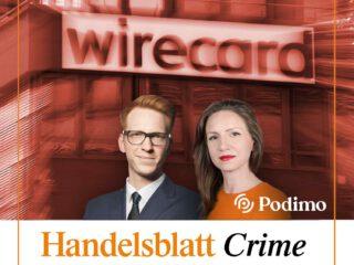 Handelblatt Crime:  Der Fall Wirecard – erster Podcast zum Skandal 26.08.2020